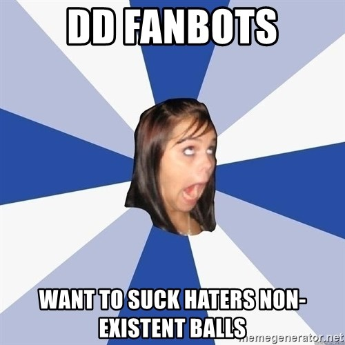 Annoying Facebook Girl - DD fanbots want to suck haters non-existent balls