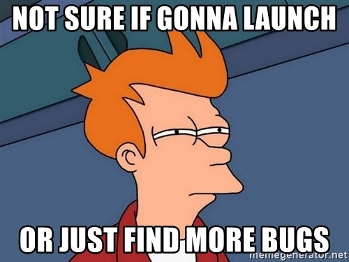 Futurama Fry - Not sure if gonna launch or just find more bugs