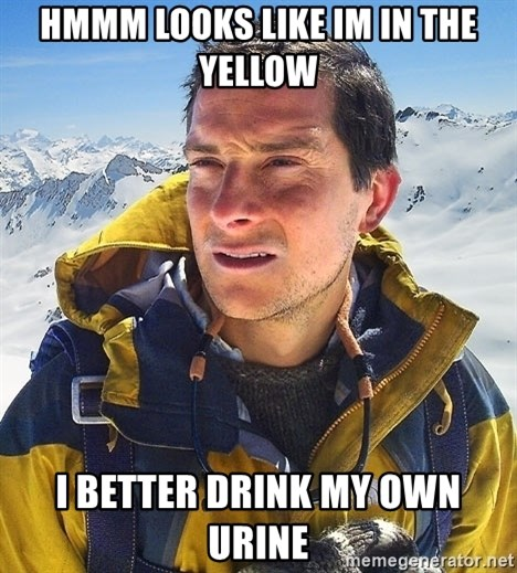 Bear Grylls - hmmm looks like im in the yellow i better drink my own urine