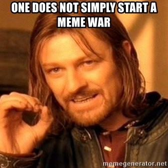 One Does Not Simply - oNE DOES NOT SIMPLY START A MEME WAR