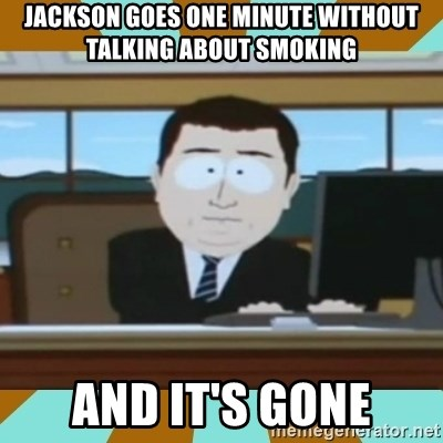 And it's gone - Jackson goes one minute without talking about smoking and it's gone