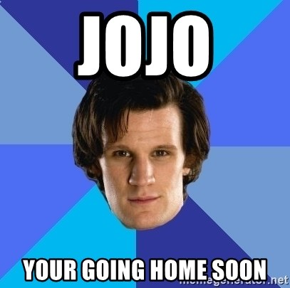 11th doctor  - jojo  your going home soon