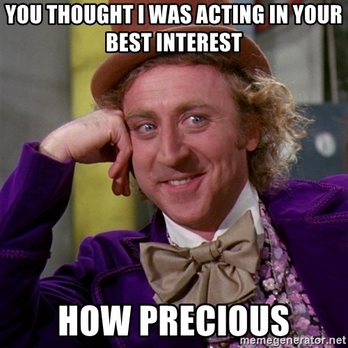 Willy Wonka - You thought I was acting in your best interest How Precious