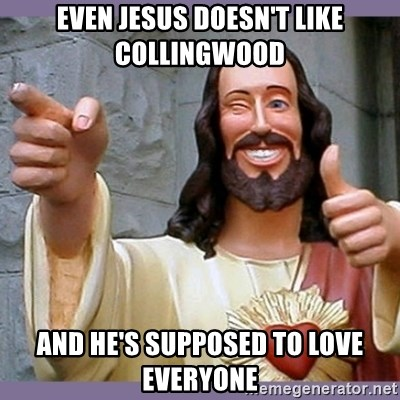 buddy jesus - EVEN JESUS DOESN'T LIKE COLLINGWOOD AND HE'S SUPPOSED TO LOVE EVERYONE
