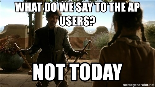 game of thrones dancing maste - what do we say to the AP users? not today