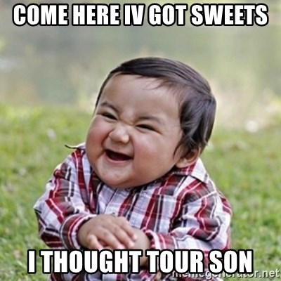 evil toddler kid2 - COME HERE IV GOT SWEETS I THOUGHT TOUR SON