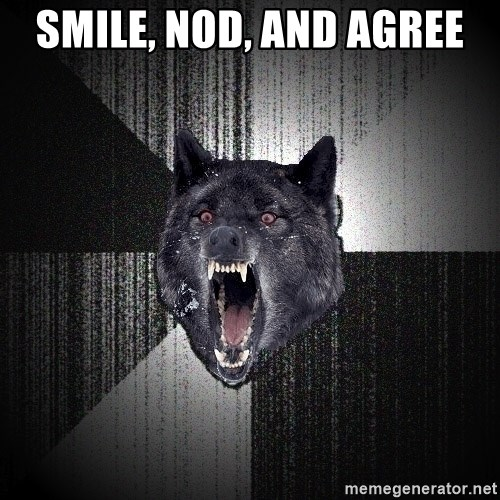 Insanity Wolf - Smile, nod, and agree