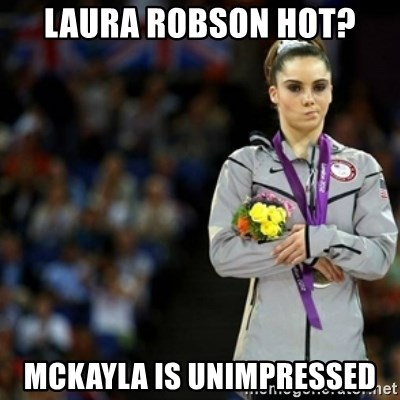 unimpressed McKayla Maroney 2 - Laura Robson Hot? Mckayla is unimpressed