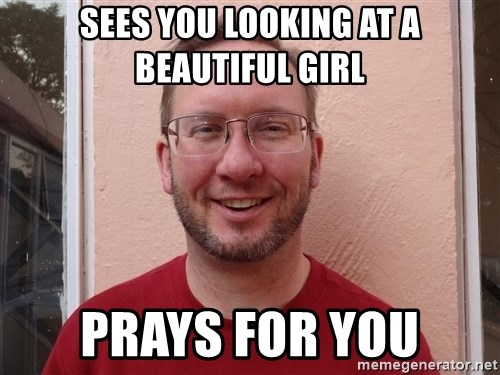 Asshole Christian missionary - sees you looking at a beautiful girl prays for you
