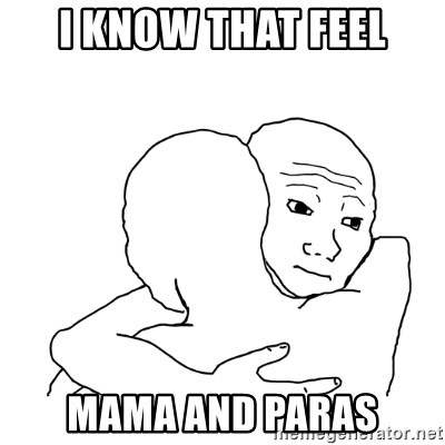 I know that feel bro blank - i know that feel mama and paras