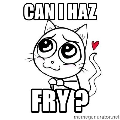 cuty_cat - can i haz  fry ?