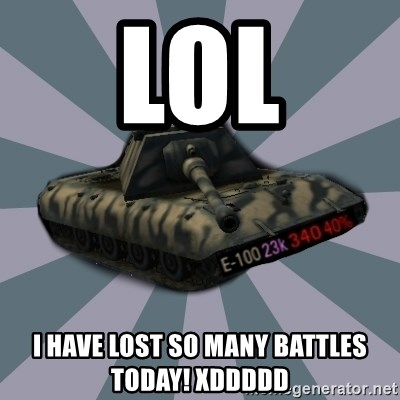 TERRIBLE E-100 DRIVER - LOL I have lost so many battles today! xddddd