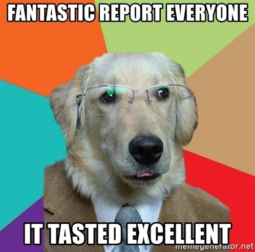 Business Dog - Fantastic report everyone it tasted excellent