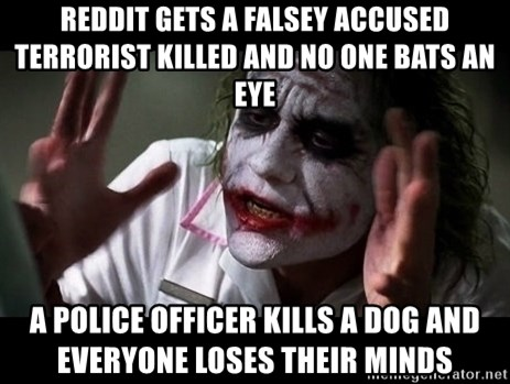 joker mind loss - Reddit gets a falsey accused terrorist killed and no one bats an eye A police officer kills a dog and everyone loses their minds