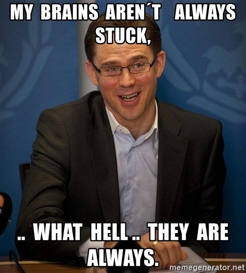 Katainen Perkele - my  brains  aren´t    always    stuck, ..  what  Hell ..  They  are  always.