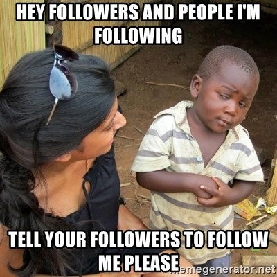 skeptical black kid - hey followers and people i'm following tell your followers to follow me please
