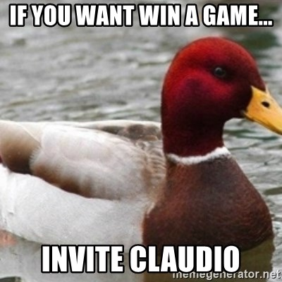 Bad Advice Mallard - if you want win a game... invite claudio