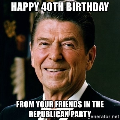 RONALDREAGAN - Happy 40th Birthday from your friends in the Republican Party