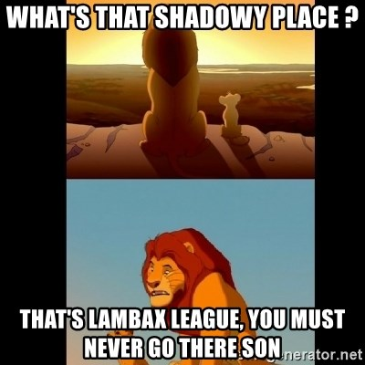 Lion King Shadowy Place - What's that shadowy place ? That's Lambax league, you must never go there son
