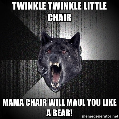 Insanity Wolf - Twinkle Twinkle little Chair Mama Chair will maul you like a bear!