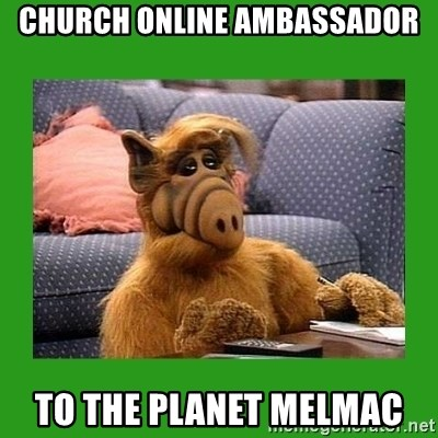 alf - Church Online Ambassador to the planet Melmac