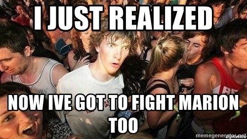 -Sudden Clarity Clarence - i just realized now ive got to fight marion too