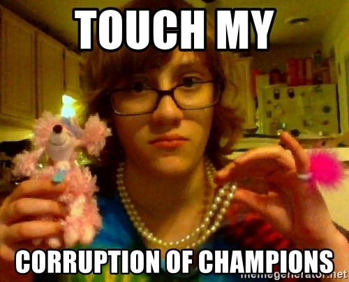 gay shitty idiot - touch my Corruption of Champions