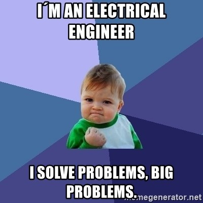 Success Kid - I´m an electrical engineer I solve problems, big problems.