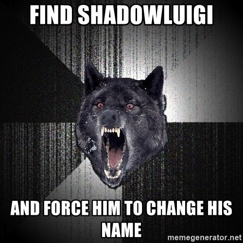 Insanity Wolf - Find shadowLuigi and force him to change his name