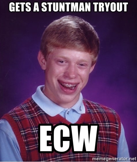 Bad Luck Brian - Gets a stuntman tryout ecw