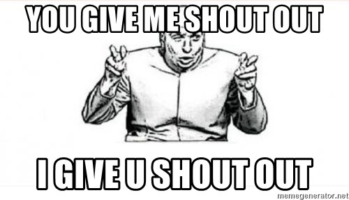 dr evil austin powers - YOU GIVE ME SHOUT OUT I GIVE U SHOUT OUT