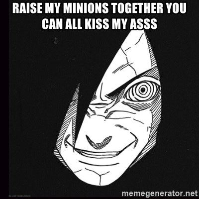 rape face madara - raise my minions together you can all kiss my asss