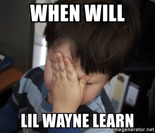Confession Kid - WHEN WILL  LIL WAYNE LEARN
