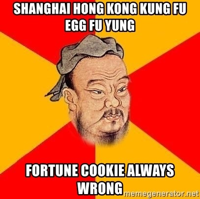 Wise Confucius - shanghai hong kong kung fu egg fu yung fortune cookie always wrong
