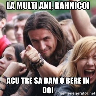 Ridiculously Photogenic Metalhead - La multi ani, Bahnicoi Acu tre sa dam o bere in doi