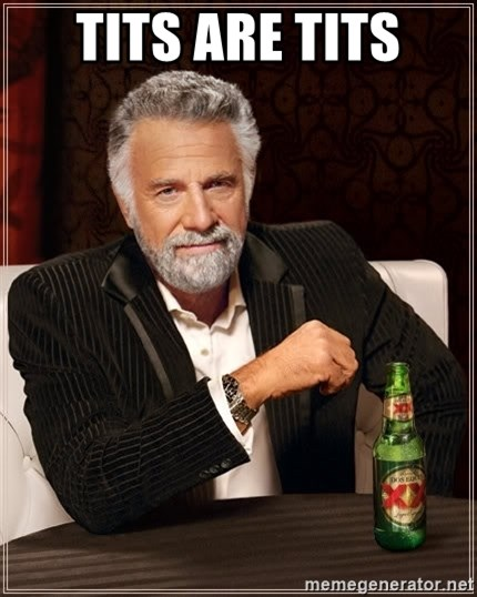 The Most Interesting Man In The World - Tits are tits