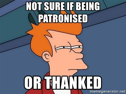 Futurama Fry - Not sure if being patronised or thanked