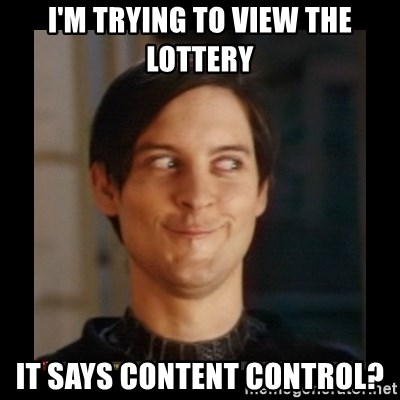 Tobey_Maguire - I'M TRYING TO VIEW THE LOTTERY IT SAYS CONTENT CONTROL?