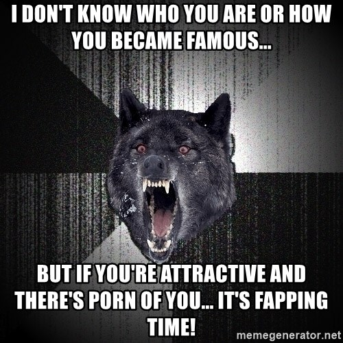 Insanity Wolf - i don't know who you are or how you became famous... but if you're attractive and there's porn of you... it's fapping time!
