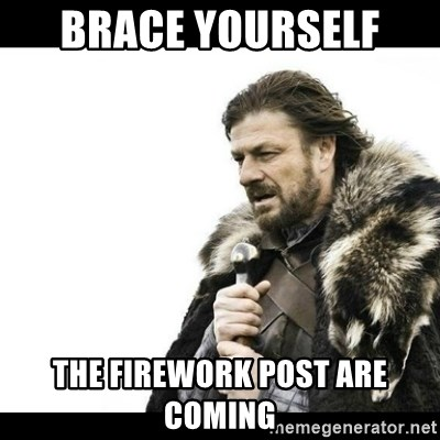 Winter is Coming - BRACE YOURSELF  THE FIREWORK POST ARE COMING