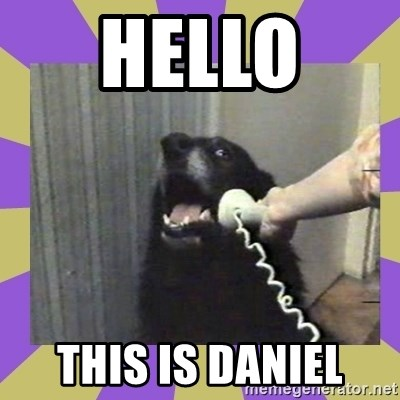 Yes, this is dog! - Hello  This is Daniel