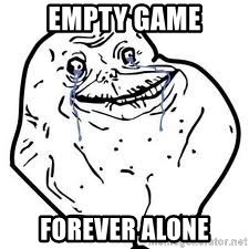 forever alone 2 - Empty game Forever alone