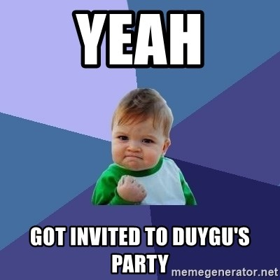 Success Kid - YEAH GOT INVITED TO DUYGU'S PARTY