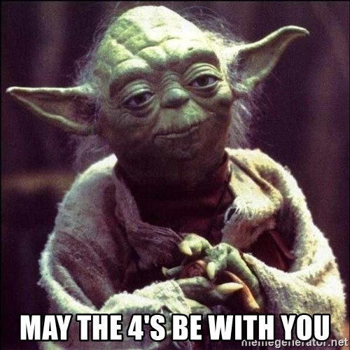 Advice Yoda -  May the 4's be with you