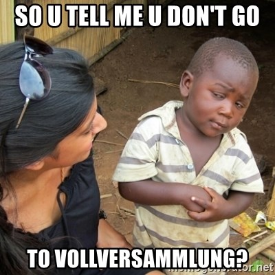 Skeptical 3rd World Kid - so u tell me u don't go to vollversammlung?