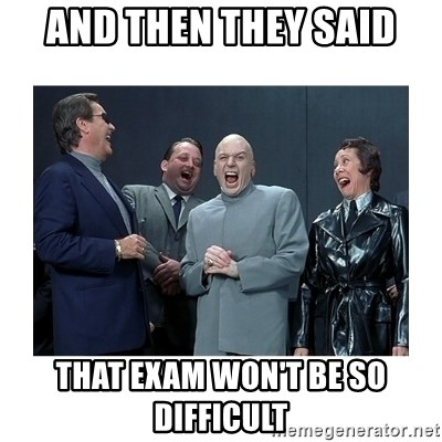 Dr. Evil Laughing - AND THEN THEY SAID THAT EXAM WON'T BE SO DIFFICULT