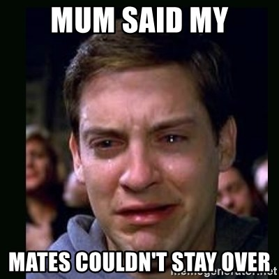 crying peter parker - MUM SAID MY MATES COULDN'T STAY OVER