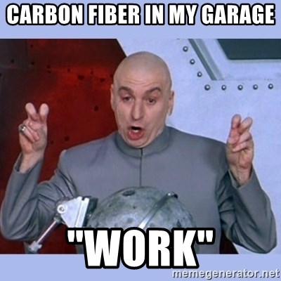 "Dr Evil meme - carbon fiber in my garage  ""work"""