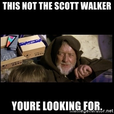 JEDI MINDTRICK - This not the Scott Walker Youre looking for.