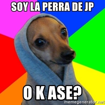 Good Guy Greg's dog - SOY LA PERRA DE JP O K ASE?